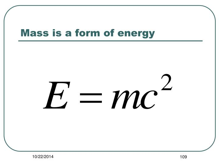 Mass is a form of energy