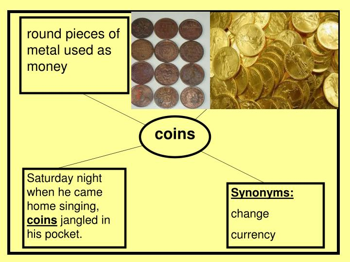 round pieces of metal used as money