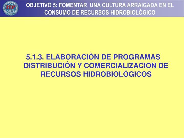 5.1.3. ELABORACIÒN DE PROGRAMAS DISTRIBUCIÓN Y COMERCIALIZACION DE RECURSOS HIDROBIOLÓGICOS
