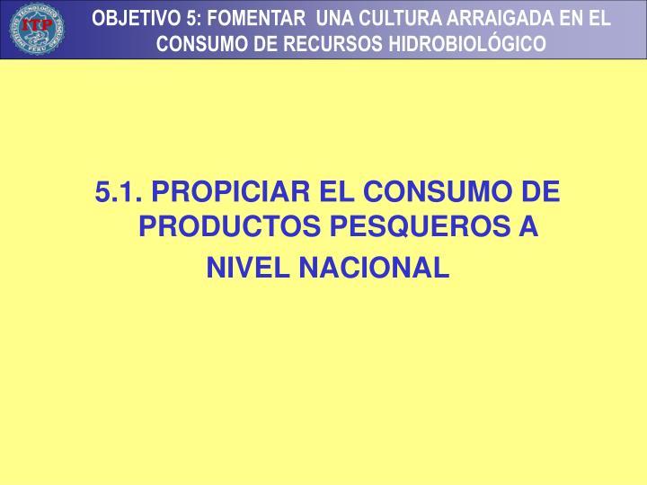 5.1. PROPICIAR EL CONSUMO DE PRODUCTOS PESQUEROS A