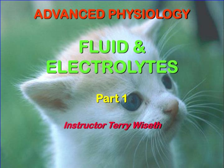 advanced physiology fluid electrolytes part 1 instructor terry wiseth n.