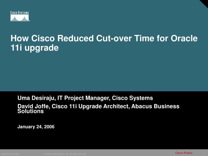 how cisco reduced cut over time for oracle 11i upgrade n.