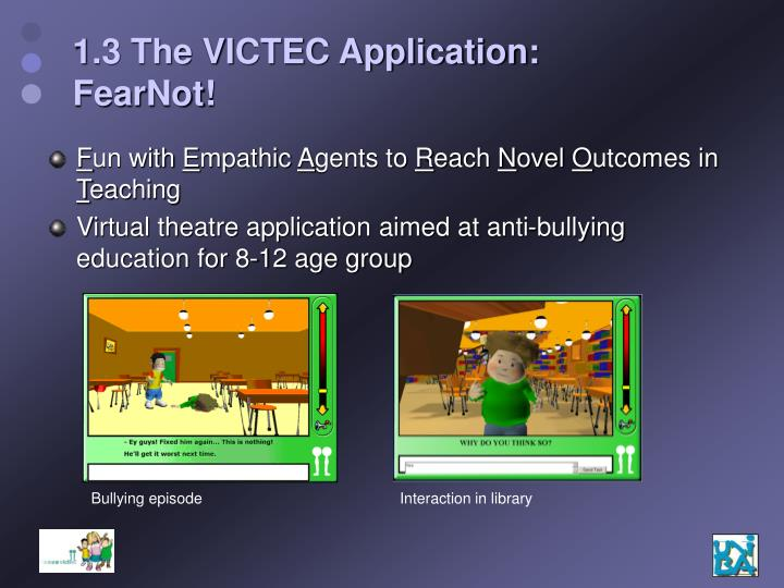 1.3 The VICTEC Application: FearNot!