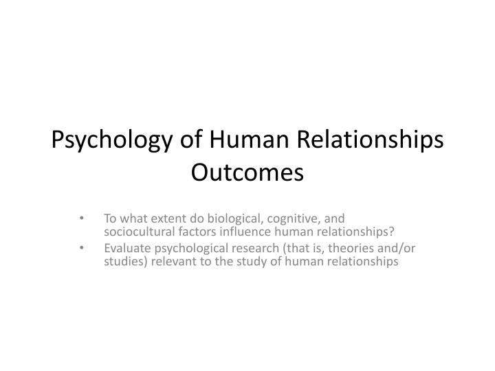biological factors of human relationships Discuss the use of brain-imaging technologies in investigating the relationship between biological factors and behavior:  the psychology of human relationships.