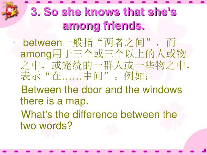 3. So she knows that she's among friends.