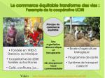 le commerce quitable transforme des vies l exemple de la coop rative uciri