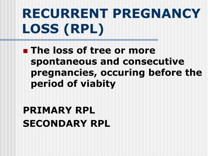 RECURRENT PREGNANCY LOSS (RPL)