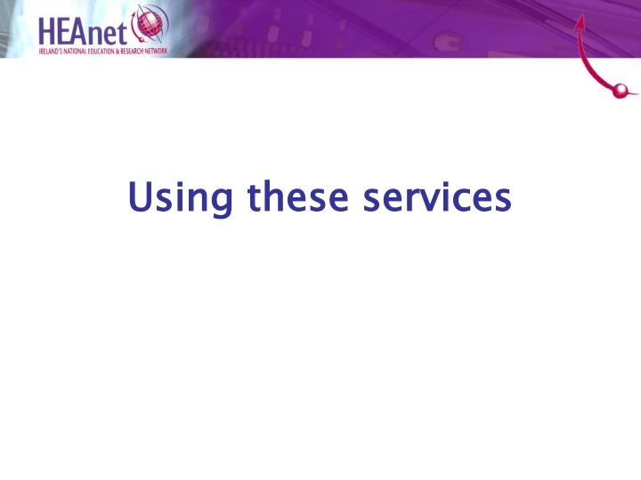 Using these services