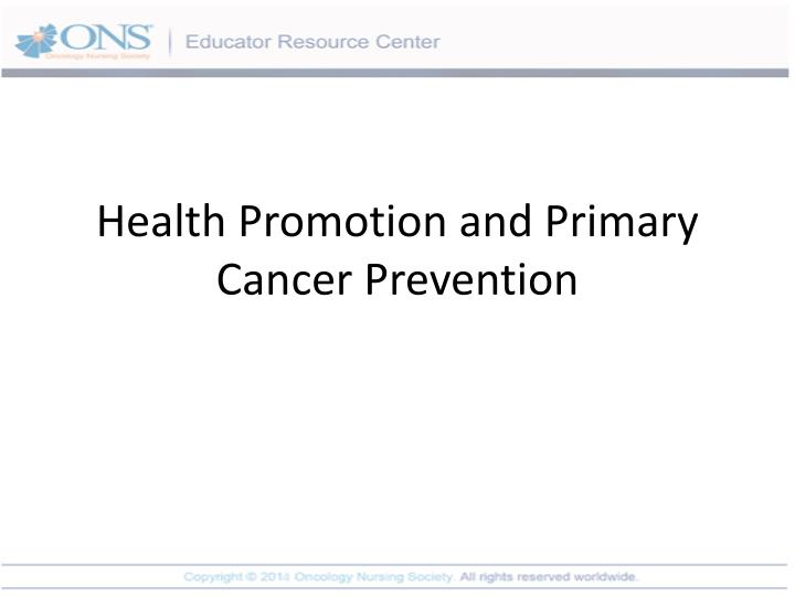 Health promotion and primary cancer prevention