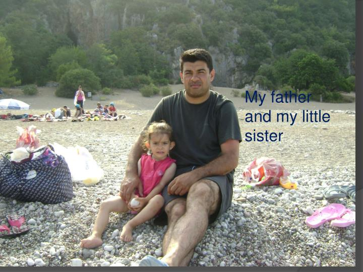 My father and my little sister