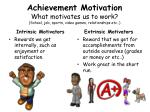 achievement motivation what motivates us to work school job sports video games relationships etc