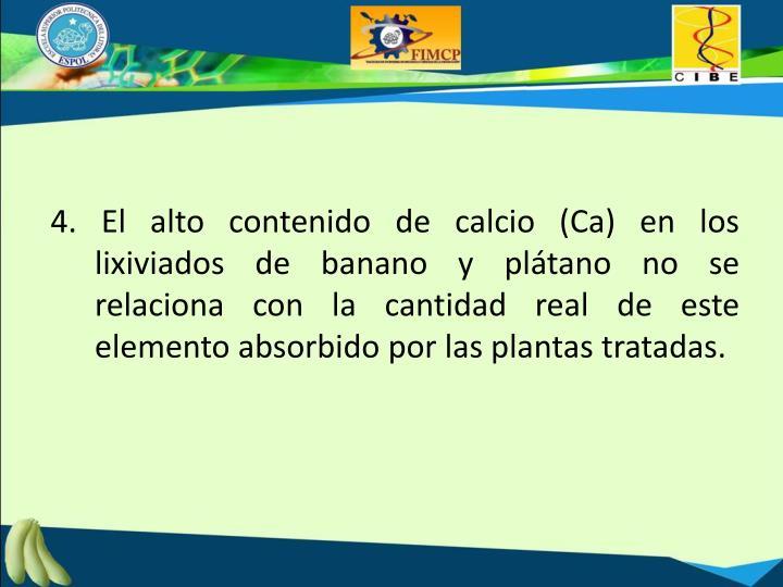 4. El alto contenido de calcio (Ca) en los lixiviados de banano y plátano no se relaciona con la cantidad real de este elemento absorbido por las plantas tratadas.