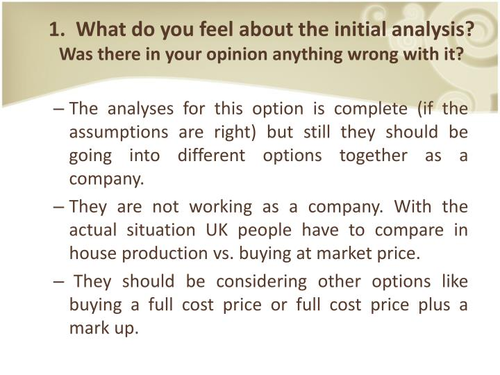1 what do you feel about the initial analysis was there in your opinion anything wrong with it1