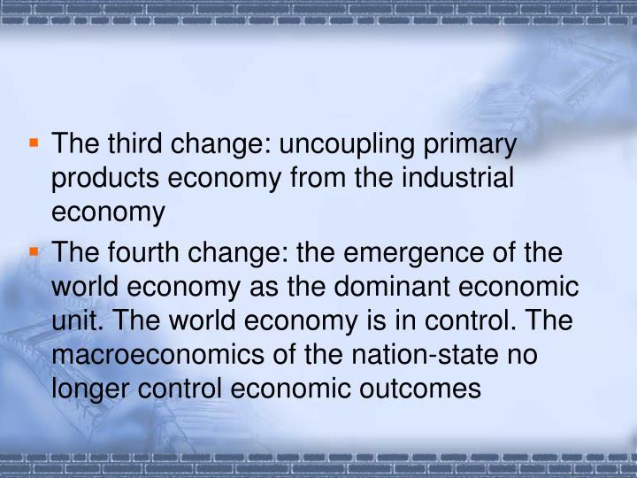 The third change: uncoupling primary products economy from the industrial economy