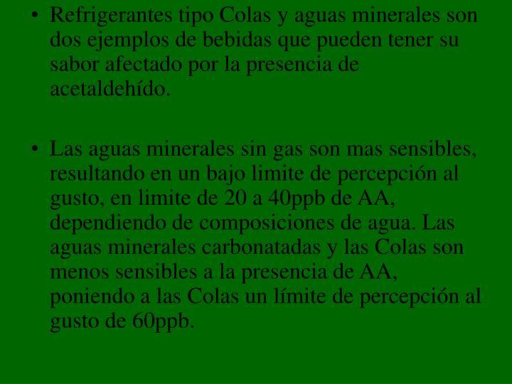 Refrigerantes tipo Colas y aguas minerales son dos ejemplos de bebidas que pueden tener su sabor afectado por la presencia de acetaldehído.