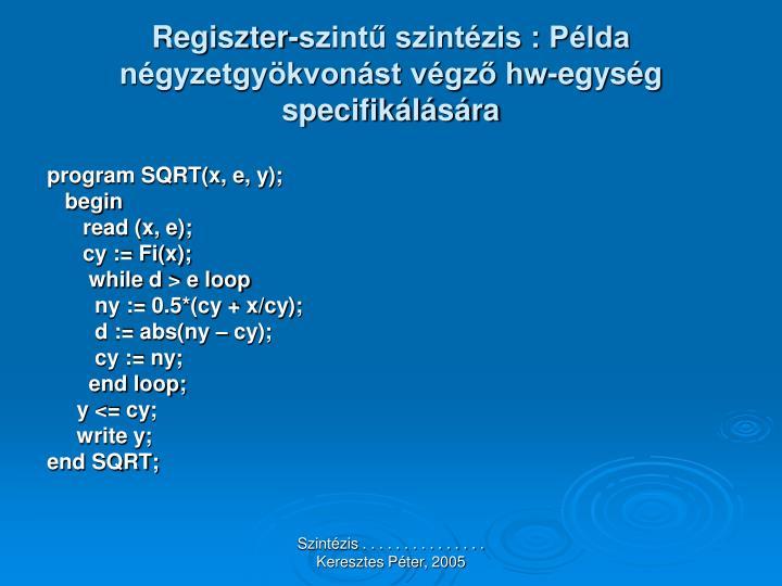 Regiszter-szintű szintézis : Példa négyzetgyökvonást végző hw-egység  specifikálására