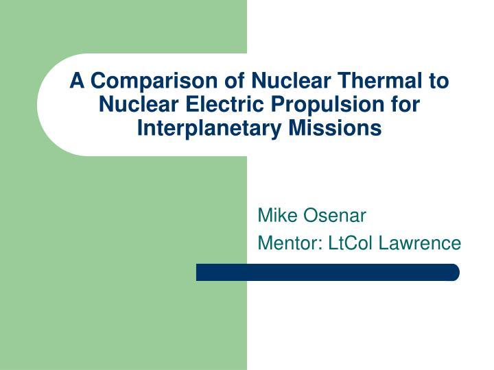 a comparison of nuclear thermal to nuclear electric propulsion for interplanetary missions n.