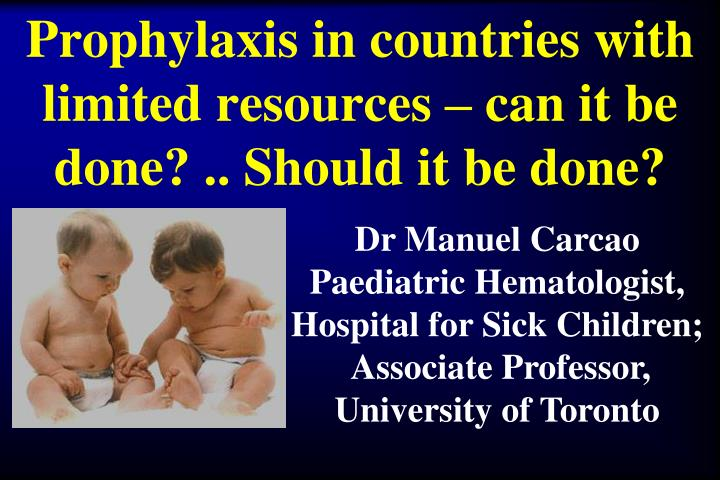 prophylaxis in countries with limited resources can it be done should it be done n.