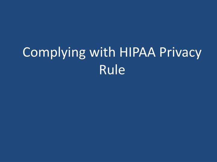 Complying with hipaa privacy rule