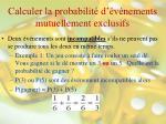 calculer la probabilit d v nements mutuellement exclusifs