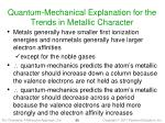 quantum mechanical explanation for the trends in metallic character