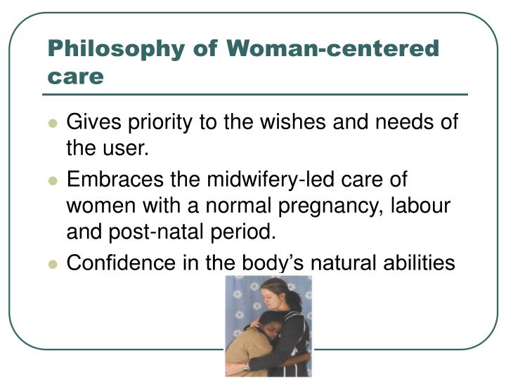 Philosophy of woman centered care