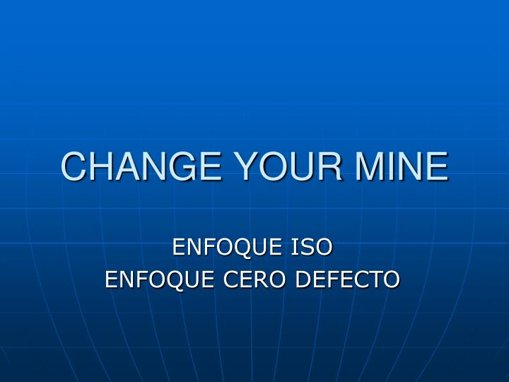 change your mine
