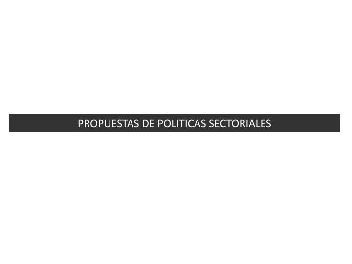 PROPUESTAS DE POLITICAS SECTORIALES