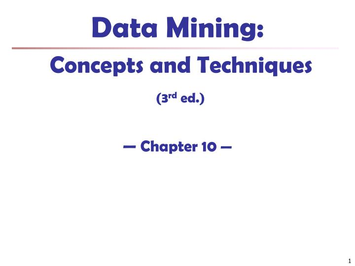data mining concepts and techniques 3 rd ed chapter 10 n.