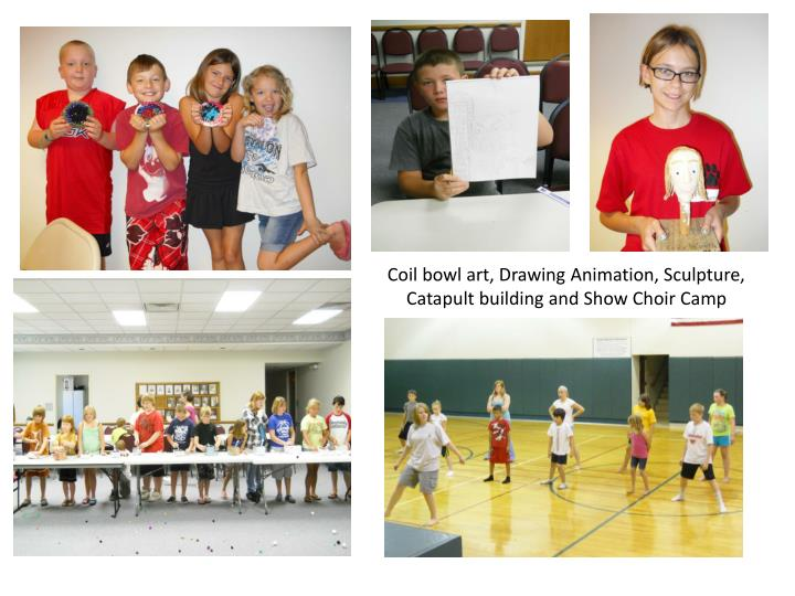 Coil bowl art, Drawing Animation, Sculpture, Catapult building and Show Choir Camp