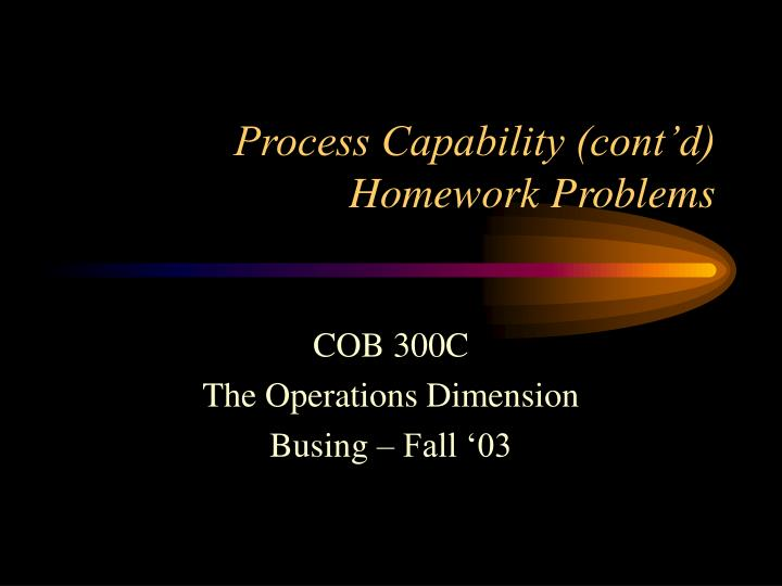 process capability cont d homework problems n.