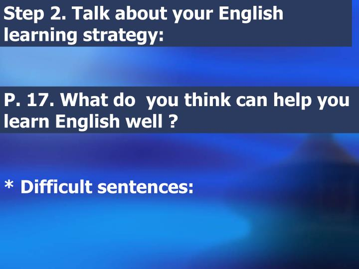 Step 2. Talk about your English learning strategy: