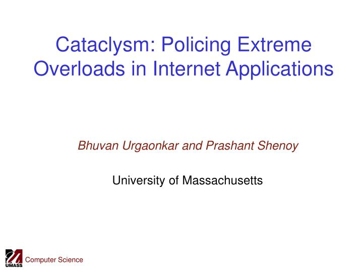 Cataclysm policing extreme overloads in internet applications