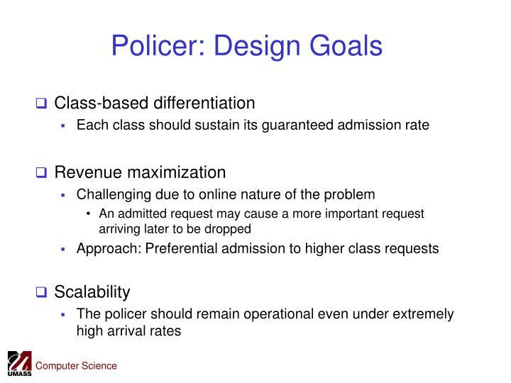 Policer: Design Goals