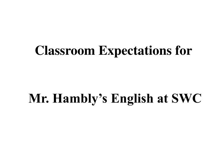 classroom expectations for mr hambly s english at swc n.