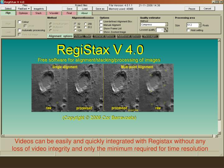 Videos can be easily and quickly integrated with Registax without any loss of video integrity and only the minimum required for time resolution