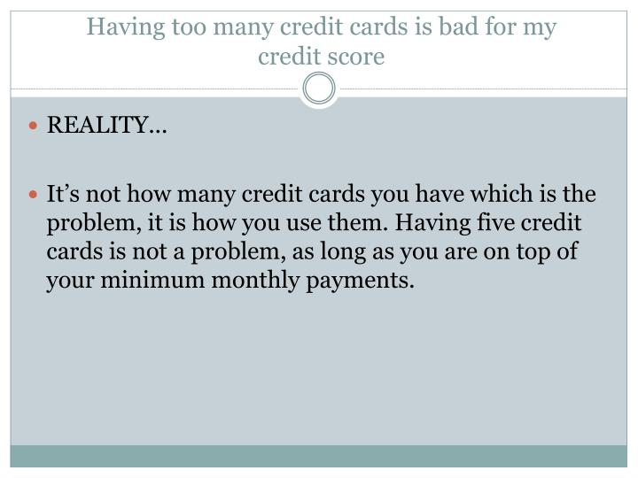 Having too many credit cards is bad for my credit score