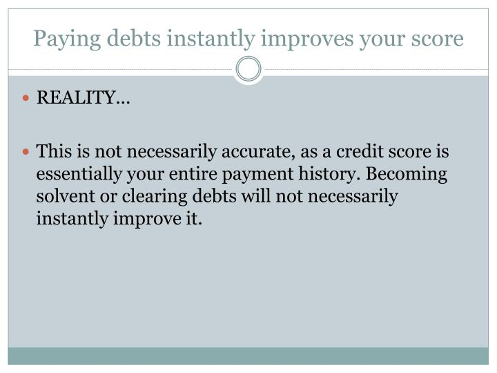 Paying debts instantly improves your score