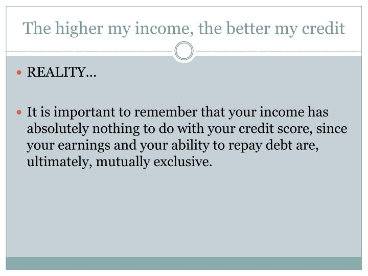 The higher my income, the better my credit