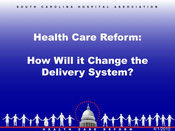 health care reform how will it change the delivery system n.