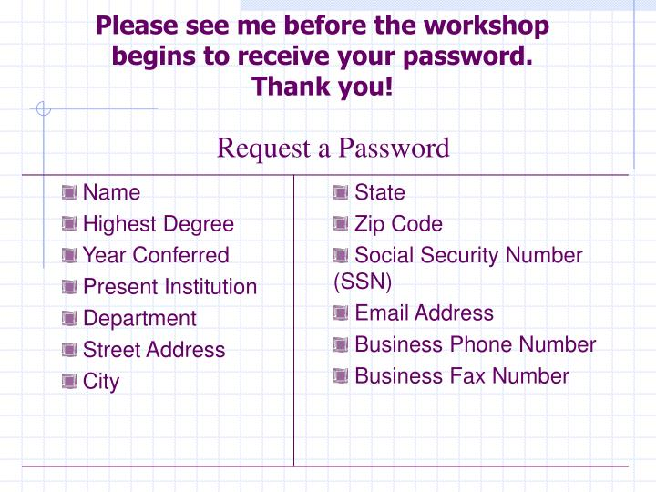 please see me before the workshop begins to receive your password thank you n.