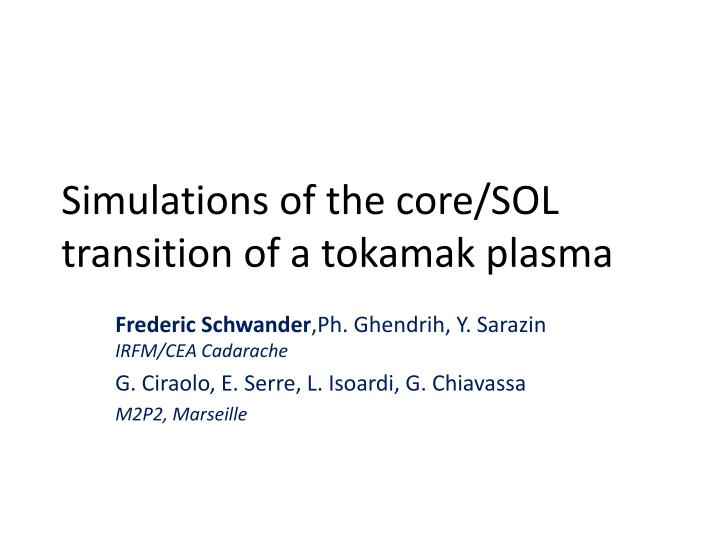 Simulations of the core sol transition of a tokamak plasma