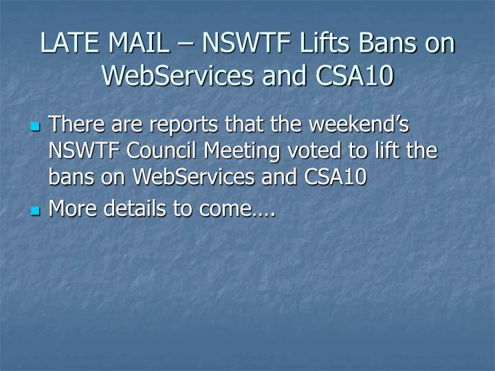 LATE MAIL – NSWTF Lifts Bans on WebServices and CSA10