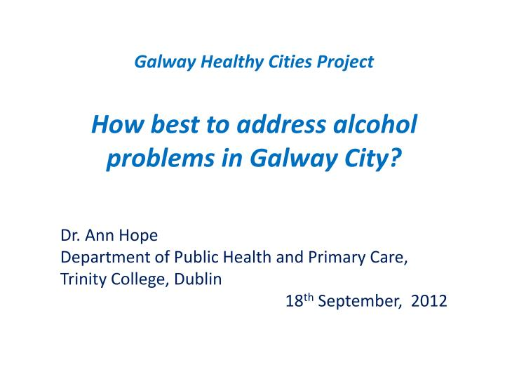 galway healthy cities project how best to address alcohol problems in galway city n.