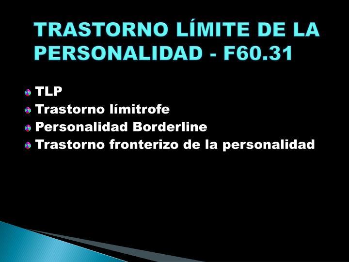TRASTORNO LÍMITE DE LA PERSONALIDAD - F60.31