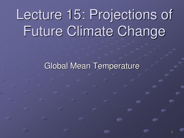 lecture 15 projections of future climate change n.