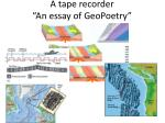 a tape recorder an essay of geopoetry1