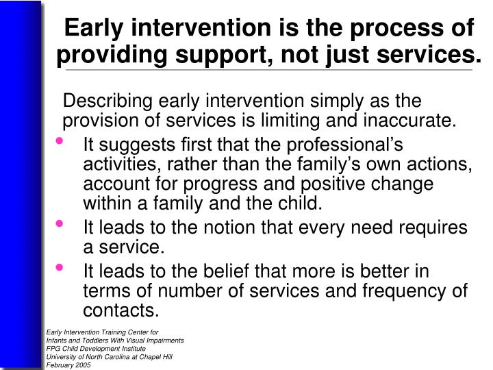 Describing early intervention simply as the  provision of services is limiting and inaccurate.