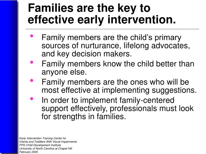 Family members are the child's primary     sources of nurturance, lifelong advocates,       and key decision makers.