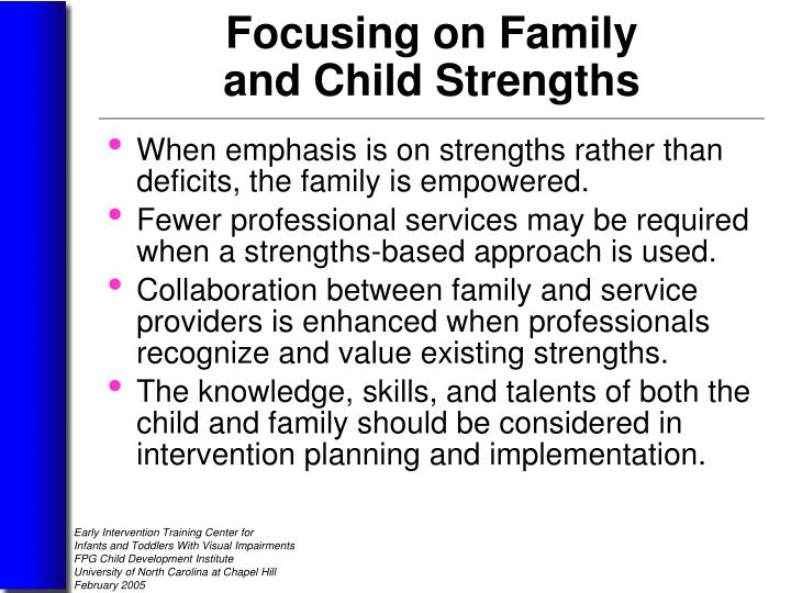 When emphasis is on strengths rather than deficits, the family is empowered.
